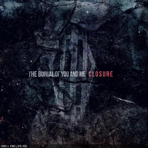 The Burial Of You And Me - Closure [EP] (2017)
