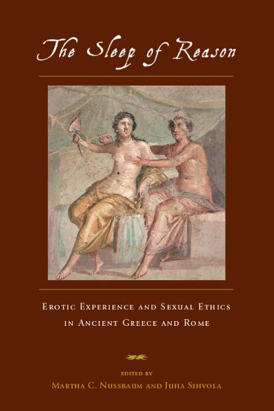 The Sleep of Reason Erotic Experience and Sexual Ethics in Ancient Greece and Rome