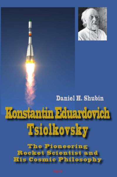Konstantin Eduardovich Tsiolkovsky The Pioneering Rocket Scientist and His Cosmic Philosophy