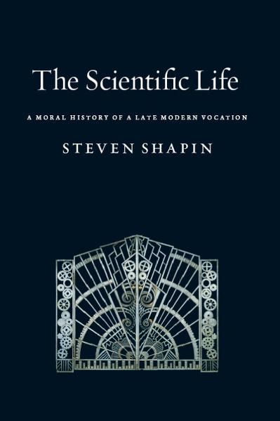 The scientific life a moral history of a late modern vocation