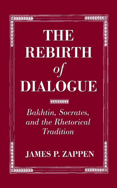 The Rebirth of Dialogue Bakhtin, Socrates, and the Rhetorical Tradition