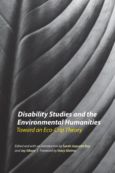 Disability Studies and the Environmental Humanities Toward an Eco-Crip Theory