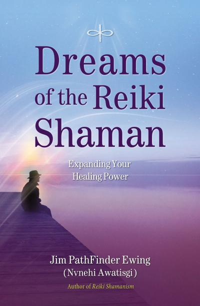 Dreams of the Reiki Shaman Expanding Your Healing Power