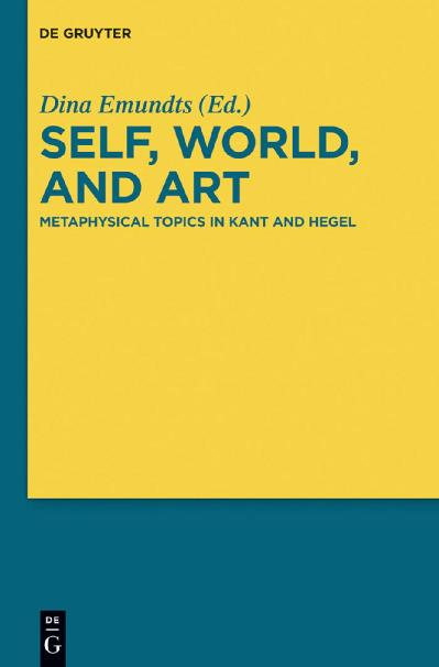 Self, World, and Art Metaphysical Topics in Kant and Hegel