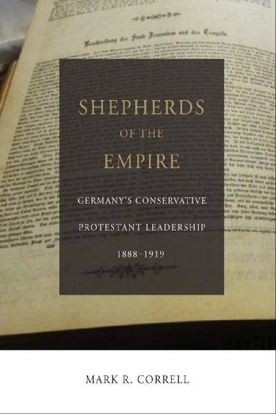 Shepherds of the empire Germany's conservative Protestant leadership, 1888-1919
