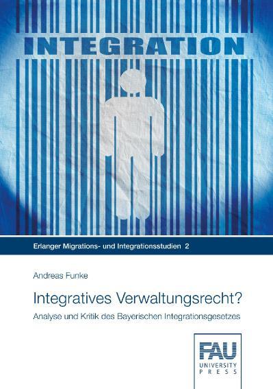 Integratives Verwaltungsrecht Analyse und Kritik des Bayerischen Integrationsgesetzes