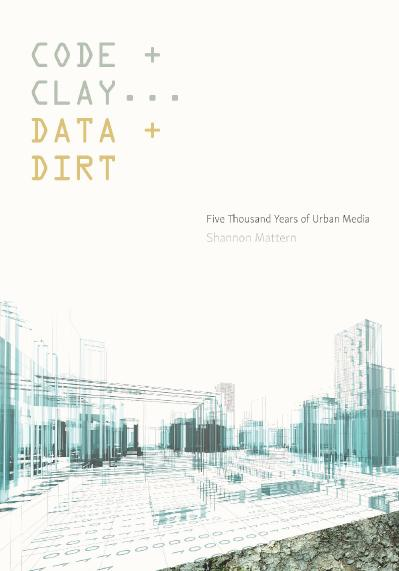 Code and Clay, Data and Dirt Five Thousand Years of Urban Media