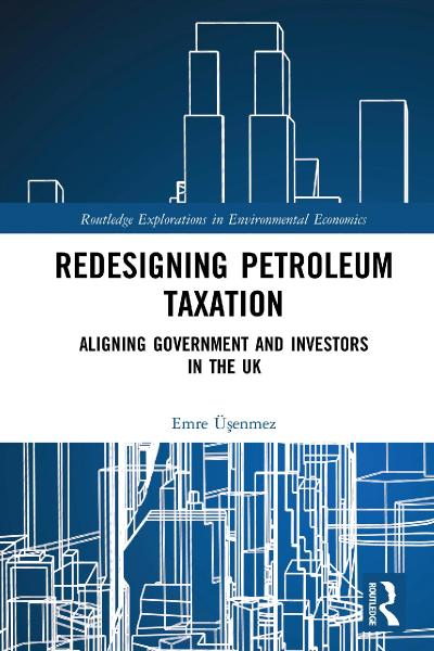 Redesigning Petroleum Taxation Aligning Government and Investors in the UK