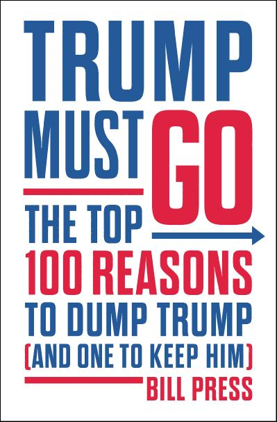 Trump Must Go The Top 100 Reasons to Dump Trump (and One to Keep Him)