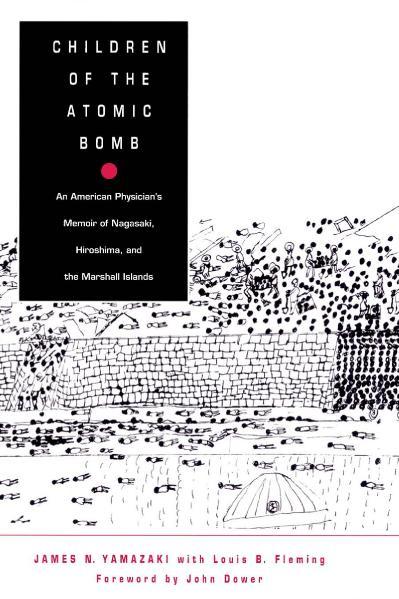 Children of the Atomic Bomb An American Physician's Memoir of Nagasaki, Hiroshima, and the Marsha...