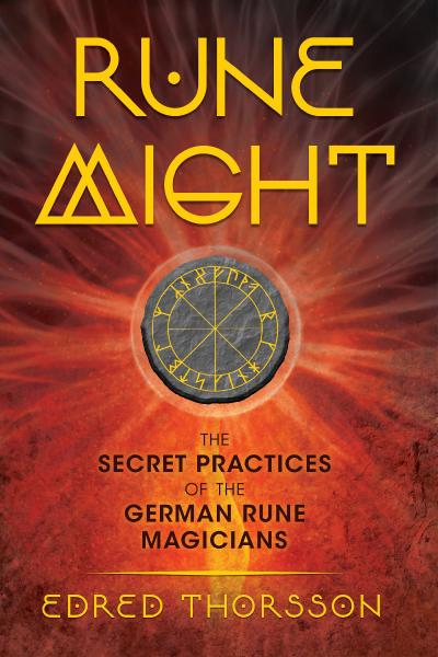 Rune Might The Secret Practices of the German Rune Magicians, 3rd Edition
