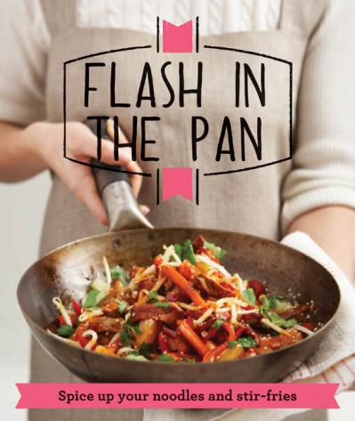 Flash in the Pan Spice up your wok, noodles and stir-fries (Good Housekeeping)