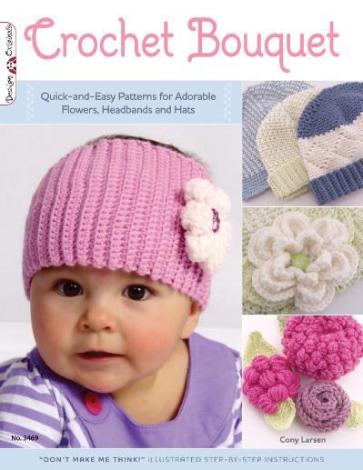Crochet Bouquet Quick-and-Easy Patterns for Adorable Flowers, Headbands and Hats